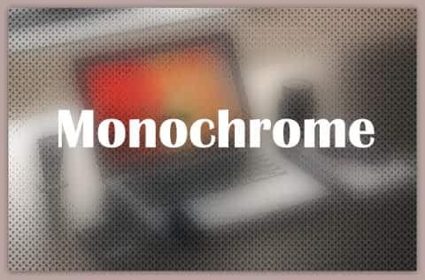 About Monochrome
