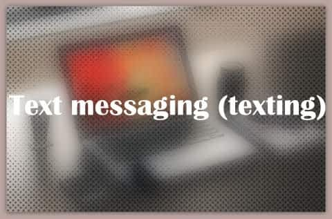 Text messaging (texting)