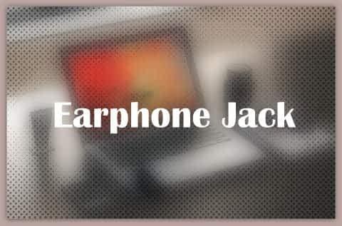 About Earphone Jack